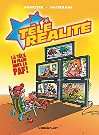 Télé Réalité, tome 1 : Écran total par Cédric Ghorbani