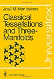Classical Tessellations and Three-Manifolds (Universitext), Jose M. Montesinos-Amilibia, 3540152911