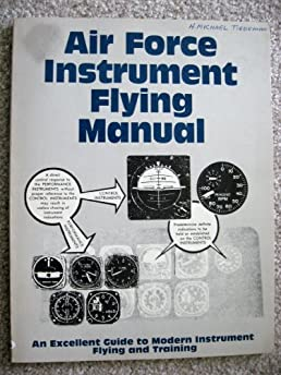 air force instrument flying manual af manual 51 37 c3 inc rh amazon com Air Force Manual Dental Laboratory Air Force Weapons Manuals