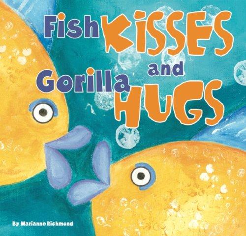 (Fish Kisses and Gorilla Hugs (Marianne Richmond))
