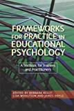 Frameworks for Practice in Educational Psychology: A Textbook for Trainees and Practitioners