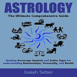 Astrology: The Ultimate Comprehensive Guide