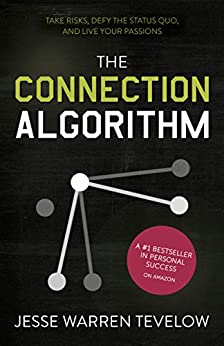 The Connection Algorithm: Take Risks, Defy the Status Quo, and Live Your Passions by [Tevelow, Jesse]