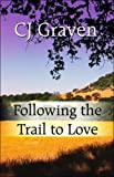 Following the Trail to Love, C.J. Graven, 1604410167