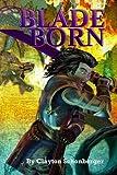 Bladeborn, Clayton Schonberger, 1466373768