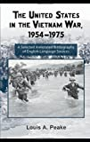 The United States and the Vietnam War, 1954-1975: A Selected Annotated Bibliography of English-Language Sources (Routledge Research Guides to American Military Studies)