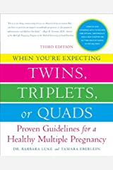 When You're Expecting Twins, Triplets, or Quads 3rd Edition: Proven Guidelines for a Healthy Multiple Pregnancy Kindle Edition