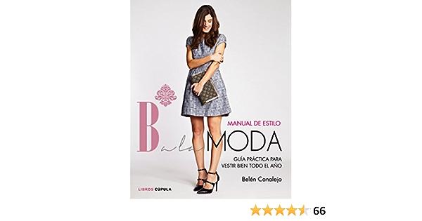 Manual de estilo de Balamoda: Guía práctica para vestir bien todo el año: 1 Hobbies: Amazon.es: Canalejo, Belén: Libros