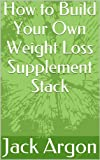 How to Build Your Own Weight Loss Supplement Stack
