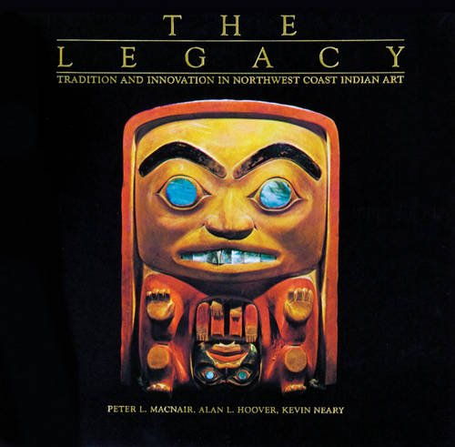The Legacy: Tradition and Innovation in Northwest Coast Indian Art (Royal BC Museum)