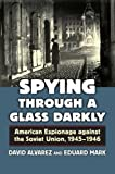 img - for Spying Through a Glass Darkly: American Espionage against the Soviet Union, 1945-1946 book / textbook / text book