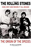 The Rolling Stones: the Origin of the Species, Alan Clayson, 1842403893