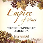 Empire of Vines: Wine Culture in America | Erica Hannickel