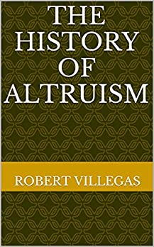 The History of Altruism by [Villegas, Robert]
