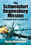 img - for The Schweinfurt-Regensburg Mission: The American Raids on 17 August 1943 book / textbook / text book