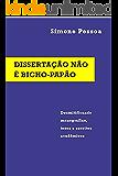 DISSERTAÇÃO NÃO É BICHO-PAPÃO: Desmitificando monografias, teses e escritos acadêmicos