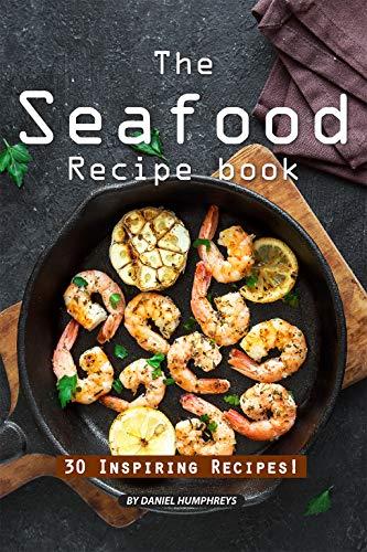 The Seafood Recipe Book: 30 Inspiring Recipes! -