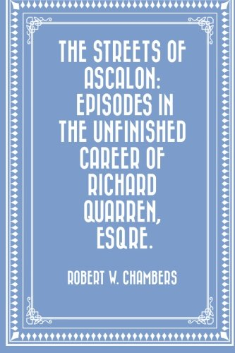 Read Online The Streets of Ascalon: Episodes in the Unfinished Career of Richard Quarren, Esqre. pdf