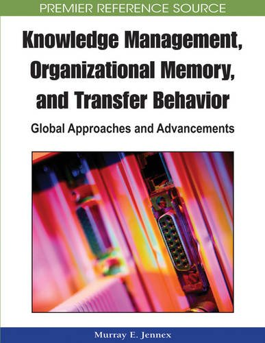 Knowledge Management, Organizational Memory and Transfer Behavior: Global Approaches and Advancements by Brand: Information Science Reference