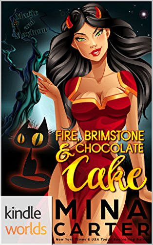 Magic and Mayhem: Fire, Brimstone and Chocolate Cake (Kindle Worlds Novella)