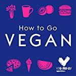 How to Go Vegan: The Why, the How, and Everything You Need to Make Going Vegan Easy |  Veganuary