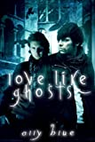 Love, Like Ghosts, Ally Blue, 1605047910