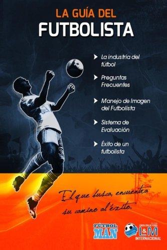 Guia del Futbolista: Un libro para los futbolistas (Spanish Edition) [Dr Paulo Csar Morocho - Ing Manuel Hidalgo Morocho - Ing Ruben Patricio Tello - Prof Juan Carlos Godoy] (Tapa Blanda)