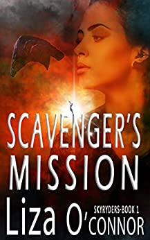 Scavenger's Mission (The SkyRyders Book 1) by [O'Connor, Liza]