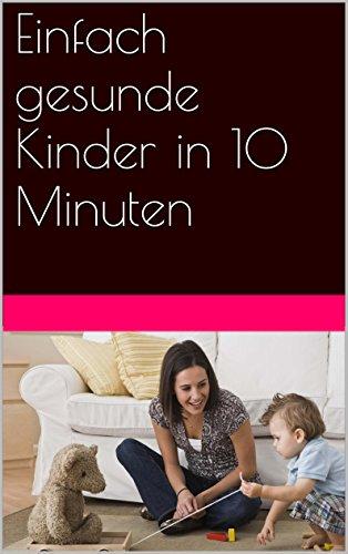 Einfach gesunde Kinder in 10 Minuten (German Edition)
