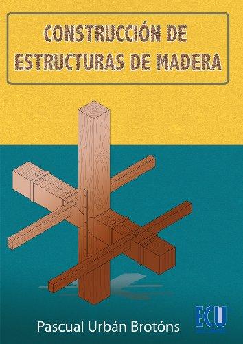 Descargar Libro Construcción De Estructuras De Madera Pascual Urbán Brotóns