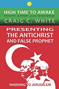 Presenting the Antichrist and False Prophet: Warning to Jerusalem (High Time to Awake) (Volume 10)
