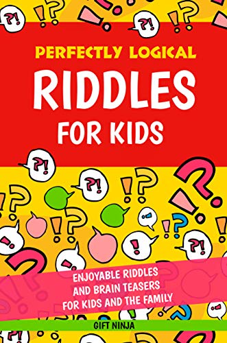 Perfectly Logical Riddles for Kids: Enjoyable Riddles and Brain Teasers for Kids and the Family (Gifts for Smart Kids Book 3)