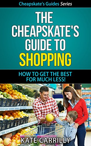 The Cheapskate's Guide To Shopping - How To Get The Best For Much Less! (Cheapskate's Guide Series Book - Less Best And Coupon Code