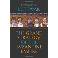 The Grand Strategy of the Byzantine Empire (English Edition)