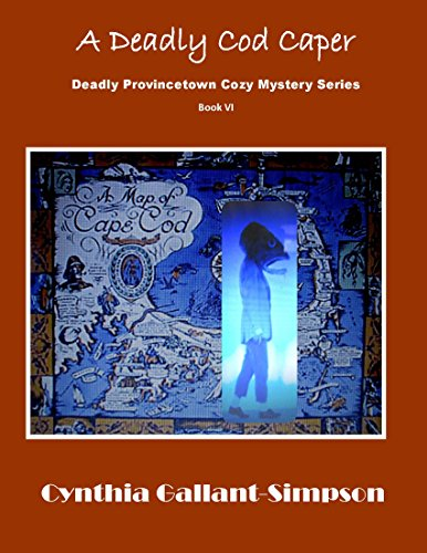 A Deadly Cod Caper: Deadly Provincetown Cozy Mystery Series  Book VI