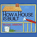 How a House is Built Audiobook by Gail Gibbons Narrated by Jon Bennett
