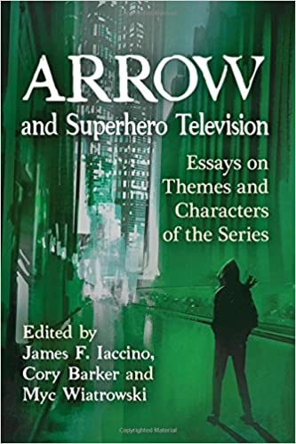 com arrow and superhero television essays on themes and  arrow and superhero television essays on themes and characters of the series