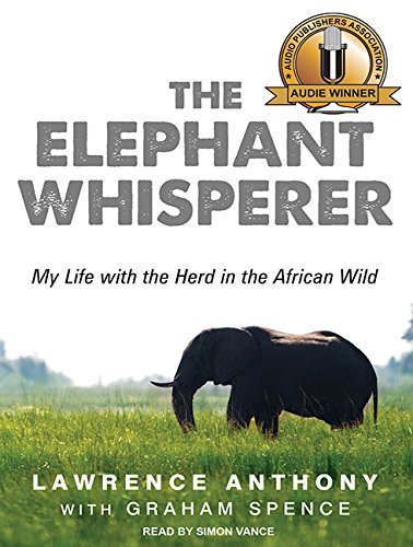 By Lawrence Anthony The Elephant Whisperer: My Life With the Herd in the African Wild (Unabridged CD) [Audio CD]