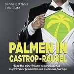 Palmen in Castrop-Rauxel - Vom Mut seine Träume zu verwirklichen: Inspirierende Geschichten von 4-Stunden-Startups | Felix Plötz,Dennis Betzholz