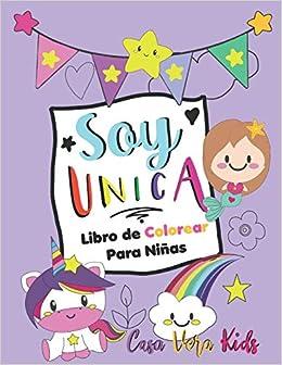 Soy Unica! Libro de Colorear para Niñas: Cuaderno para Pintar para Empoderar a Niñas de 4-8 años, Regalo perfecto para cumpleaños infantil, 45 hojas, Tam. A4 8.5 x 11 in.