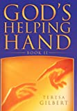 God's Helping Hand Book Ii, Teresa Gilbert, 1477157468