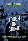 Tough on Crime: The Rise of Punitive Populism in Latin America (Pitt Latin American Series)