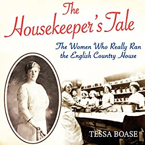 The Housekeeper's Tale - The Women who really ran the English Country House - Tessa Boase