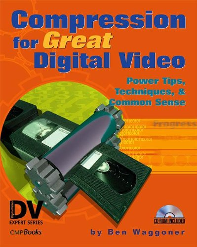 Compression for Great Digital Video: Power Tips, Techniques, and Common Sense (With CD-ROM)