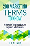 200 Marketing Terms to Know: A Marketing Reference Book for Beginners with Examples (200 Terms 1)