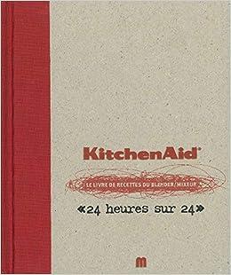 Kitchenaid Le Livre De Recettes Du Blender Mixeur