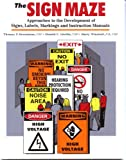 The Sign Maze : Approaches the Development of Signs, Labels, Markings, and Instruction Manuals, Bresnahan, Thomas F. and Lhotka, Donald C., 0939874946