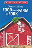 Demystifying Food from Farm to Fork, Maurice J. Hladik, 1462068030