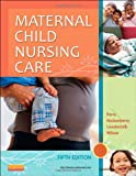 Maternal Child Nursing Care, Perry, Shannon E. and Hockenberry, Marilyn J., 0323096107