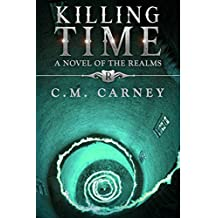 Killing Time: A Novel of The Realms - (A Humorously Epic LitRPG Adventure)